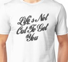 Life's Not Out To Get You Unisex T-Shirt