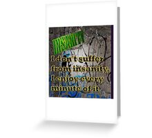 Famous humourous quotes series: I don't suffer from insanity. I enjoy every minute of it  Greeting Card