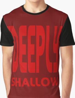 some people are deeply shallow and they don't know it! Graphic T-Shirt