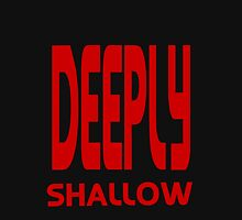 some people are deeply shallow and they don't know it! Unisex T-Shirt