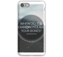 When Did The Diamonds Leave Your Bones? iPhone Case/Skin