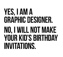 Yes, I am a graphic designer Photographic Print