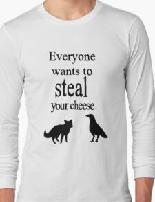 EVERYONE WANTS TO STEAL YOUR CHEESE- THE FOX AND THE CROW Long Sleeve T-Shirt