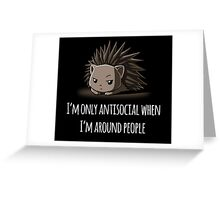 I'm only antisocial when i'm around people Greeting Card