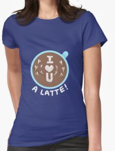 I love you - A latte! Womens Fitted T-Shirt