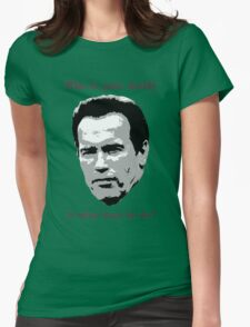 Who Is Your Daddy? Arnold funny quote Womens Fitted T-Shirt
