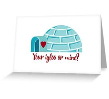 Your igloo or mine? Greeting Card