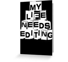 My Life Needs Editing T Shirt Greeting Card