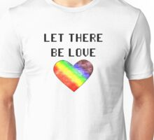 Let there be love Unisex T-Shirt