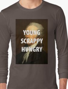 YOUNG, SCRAPPY, & HUNGRY  Long Sleeve T-Shirt