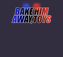 BAKE HIM AWAY, TOYS Unisex T-Shirt