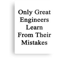 Only Great Engineers Learn From Their Mistakes  Metal Print