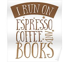 I run on espresso coffee and books Poster