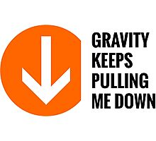 Gravity Keeps Pulling Me Down - Black Text Photographic Print