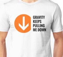 Gravity Keeps Pulling Me Down - Black Text Unisex T-Shirt