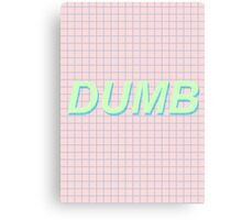 Dumb Canvas Print