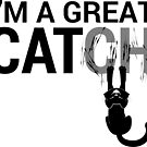 I'm a Great Catch by Zhivago