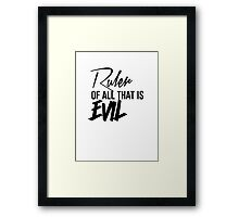 Ruler of all that is Evil Framed Print