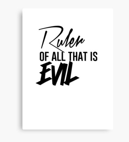 Ruler of all that is Evil Canvas Print