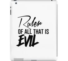 Ruler of all that is Evil iPad Case/Skin