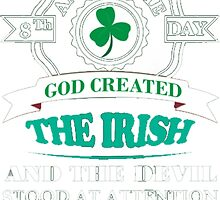 GOD CREATED IRISH by HotTShirts