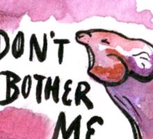 DON'T BOTHER ME Sticker