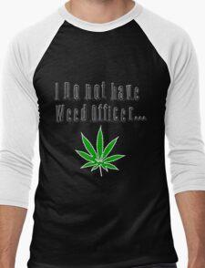 I DO NOT HAVE WEED OFFICER Men's Baseball ¾ T-Shirt