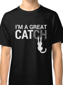 I'me a Great Catch Classic T-Shirt