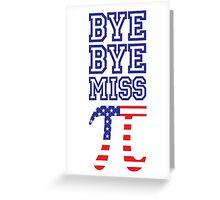 Bye Bye Miss American Pi Greeting Card