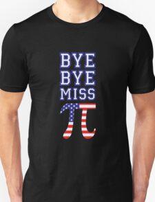 Bye Bye Miss American Pi Unisex T-Shirt