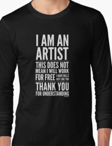 I Am an Artist Collection by Graphic Snob® Long Sleeve T-Shirt