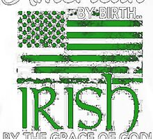 IRISH BY GRACE OF GOD by HotTShirts