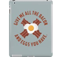 Give Me All The Bacon And Eggs You Have - Parks & Recreation iPad Case/Skin
