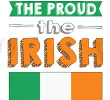 The Few The Proud The Irish by HotTShirts