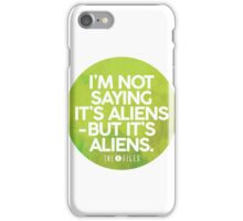 I'm Not Saying It's Aliens iPhone Case/Skin