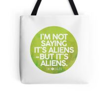 I'm Not Saying It's Aliens Tote Bag