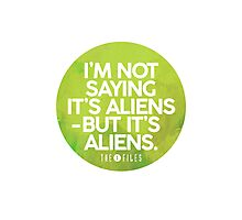 I'm Not Saying It's Aliens Photographic Print