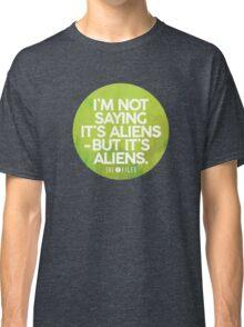 I'm Not Saying It's Aliens Classic T-Shirt