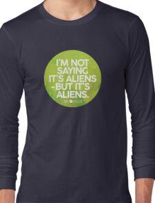 I'm Not Saying It's Aliens Long Sleeve T-Shirt