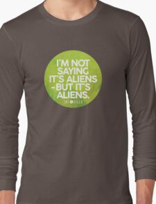 I'm Not Saying It's Aliens Long Sleeve T-Shirt