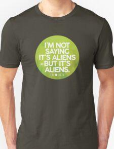 I'm Not Saying It's Aliens Unisex T-Shirt