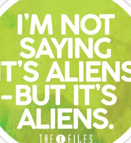 I'm Not Saying It's Aliens Sticker
