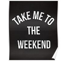 Take Me To The Weekend Funny Quote Poster