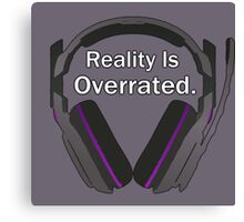 Reality is overrated Canvas Print