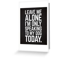 Speaking To My Dog Funny Quote Greeting Card