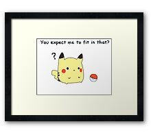 You Expect Me To Fit In That? Framed Print