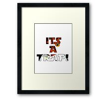 Its a Trap! Framed Print
