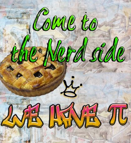 Come to the nerd side we have Pie (Pi)  Sticker