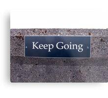 Keep Going Sign Metal Print