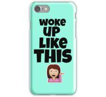 Woke Up Like This iPhone Case/Skin